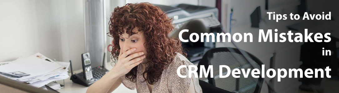 Common Mistakes in CRM Development and Tips to Avoid Them