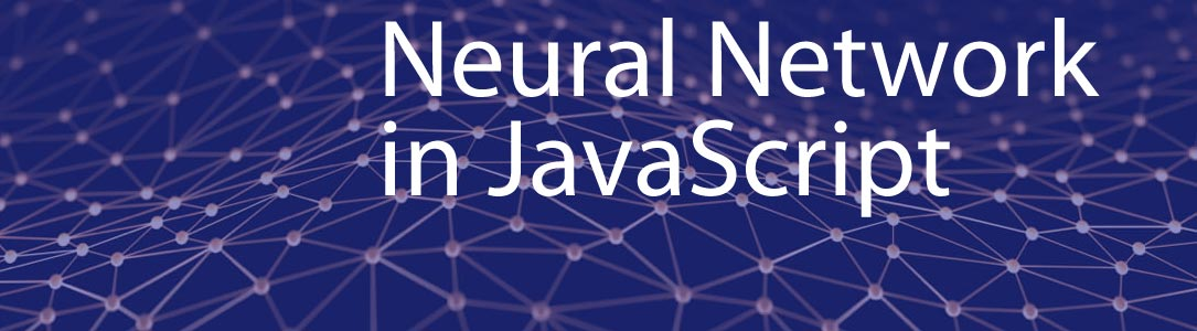 Creating Neural Networks in JavaScript: <br /> Quick-Start Guide