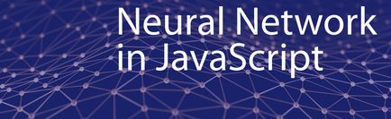 Creating Neural Networks in JavaScript: Quick-Start Guide
