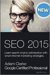 SEO 2015: Learn SEO with smart internet marketing strategies by Adam Clarke